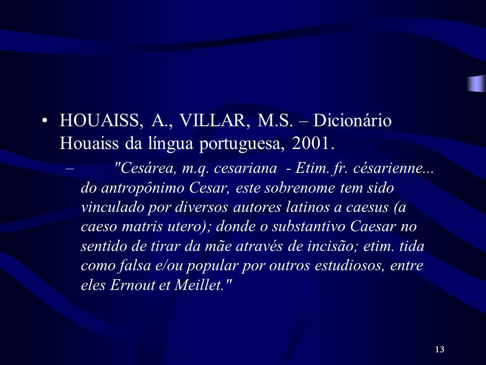 13 HOUAISS, A., VILLAR, M.S. – Dicionário Houaiss da língua portuguesa, 2001. –