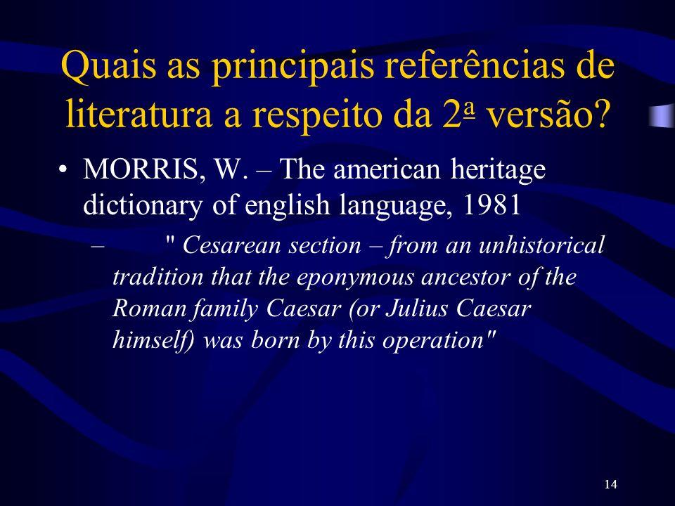 14 Quais as principais referências de literatura a respeito da 2 a versão? MORRIS, W. – The american heritage dictionary of english language, 1981 –