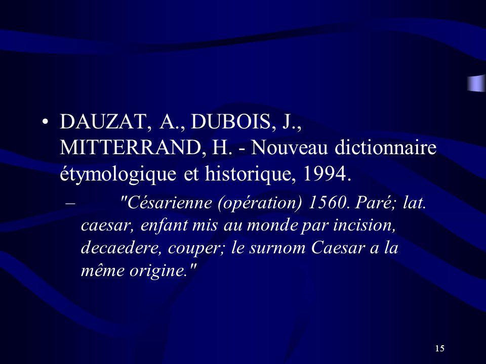15 DAUZAT, A., DUBOIS, J., MITTERRAND, H. - Nouveau dictionnaire étymologique et historique, 1994. –