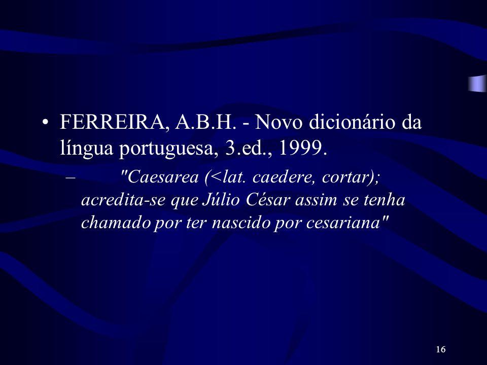16 FERREIRA, A.B.H. - Novo dicionário da língua portuguesa, 3.ed., 1999. –
