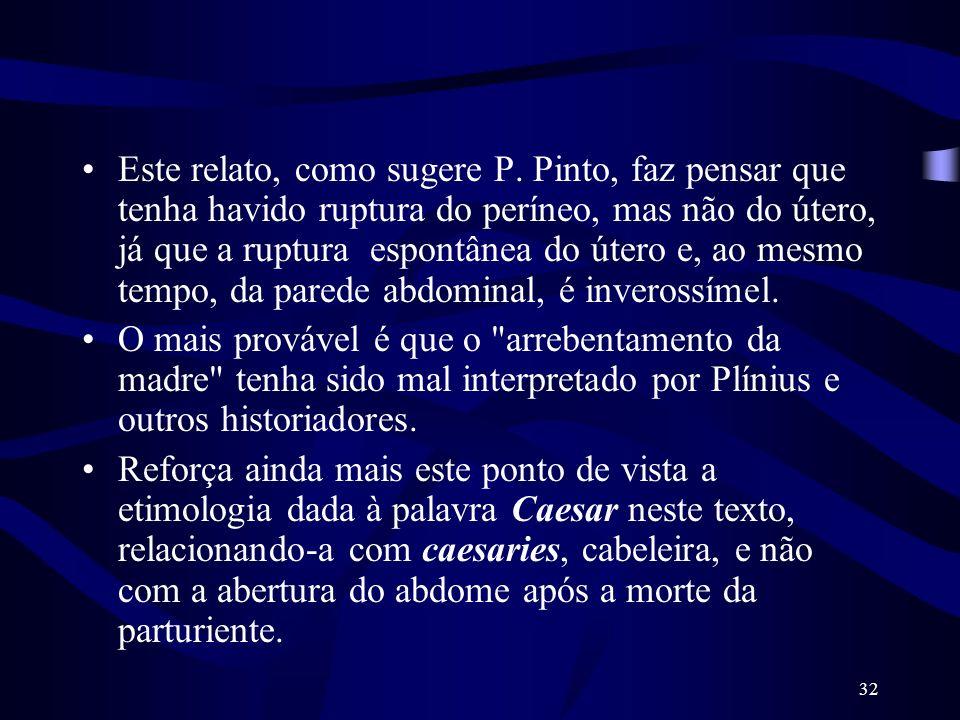 32 Este relato, como sugere P. Pinto, faz pensar que tenha havido ruptura do períneo, mas não do útero, já que a ruptura espontânea do útero e, ao mes