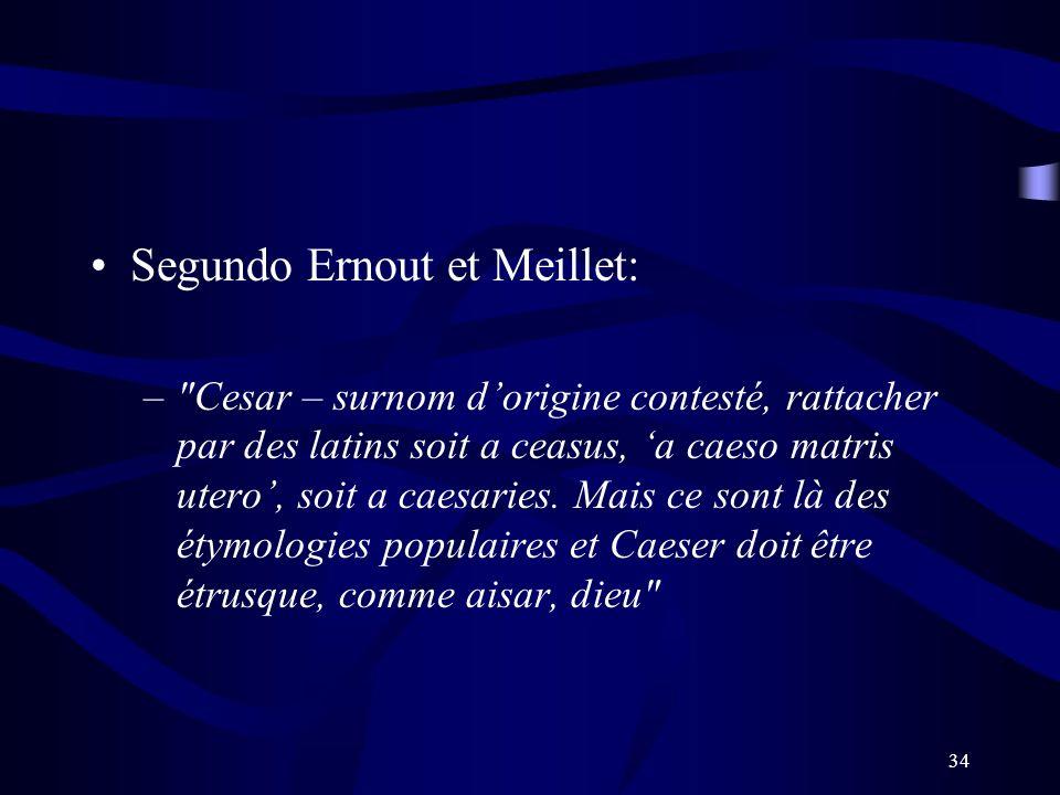 34 Segundo Ernout et Meillet: –