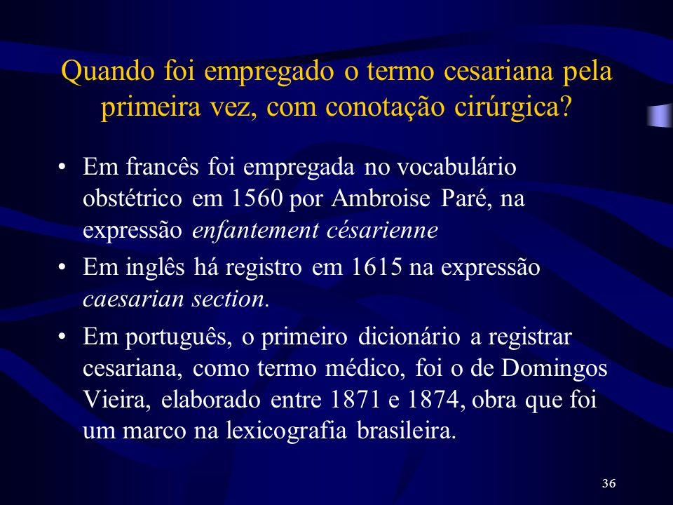 36 Quando foi empregado o termo cesariana pela primeira vez, com conotação cirúrgica? Em francês foi empregada no vocabulário obstétrico em 1560 por A
