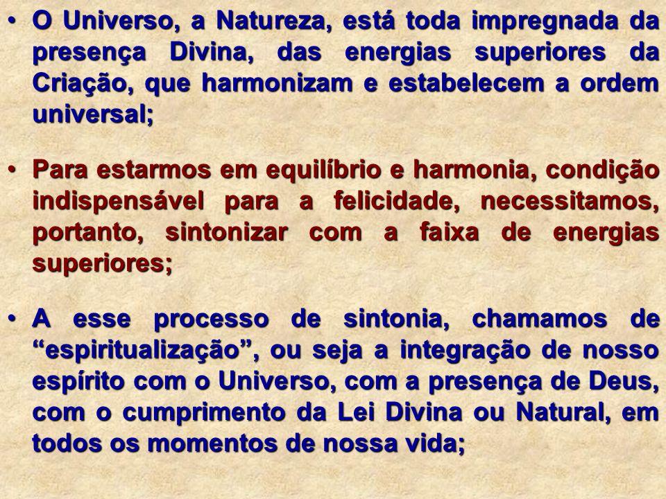 O Universo, a Natureza, está toda impregnada da presença Divina, das energias superiores da Criação, que harmonizam e estabelecem a ordem universal;O