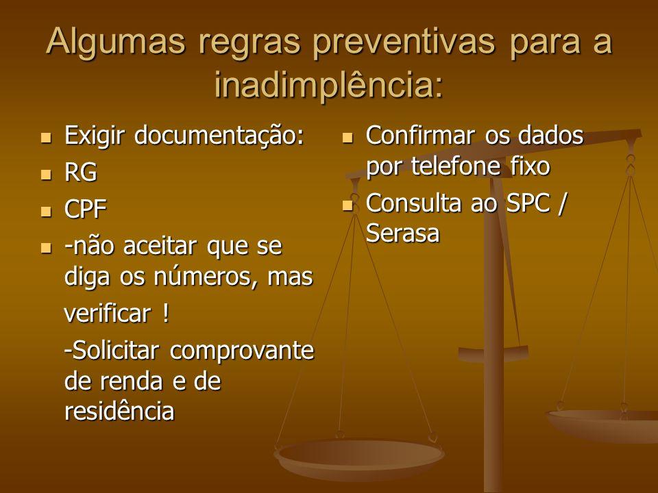 Algumas regras preventivas para a inadimplência: Exigir documentação: Exigir documentação: RG RG CPF CPF -não aceitar que se diga os números, mas -não