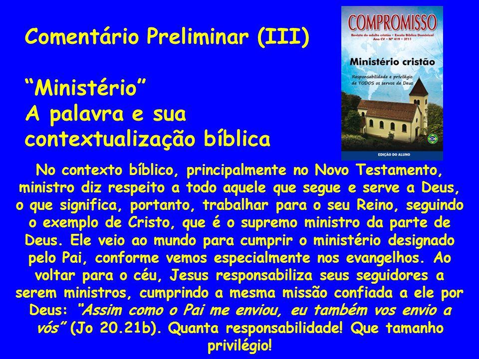 No contexto bíblico, principalmente no Novo Testamento, ministro diz respeito a todo aquele que segue e serve a Deus, o que significa, portanto, traba