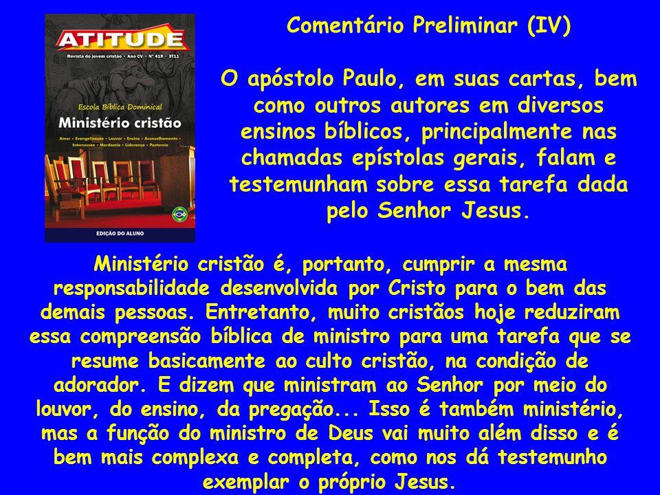 Comentário Preliminar (IV) O apóstolo Paulo, em suas cartas, bem como outros autores em diversos ensinos bíblicos, principalmente nas chamadas epístol