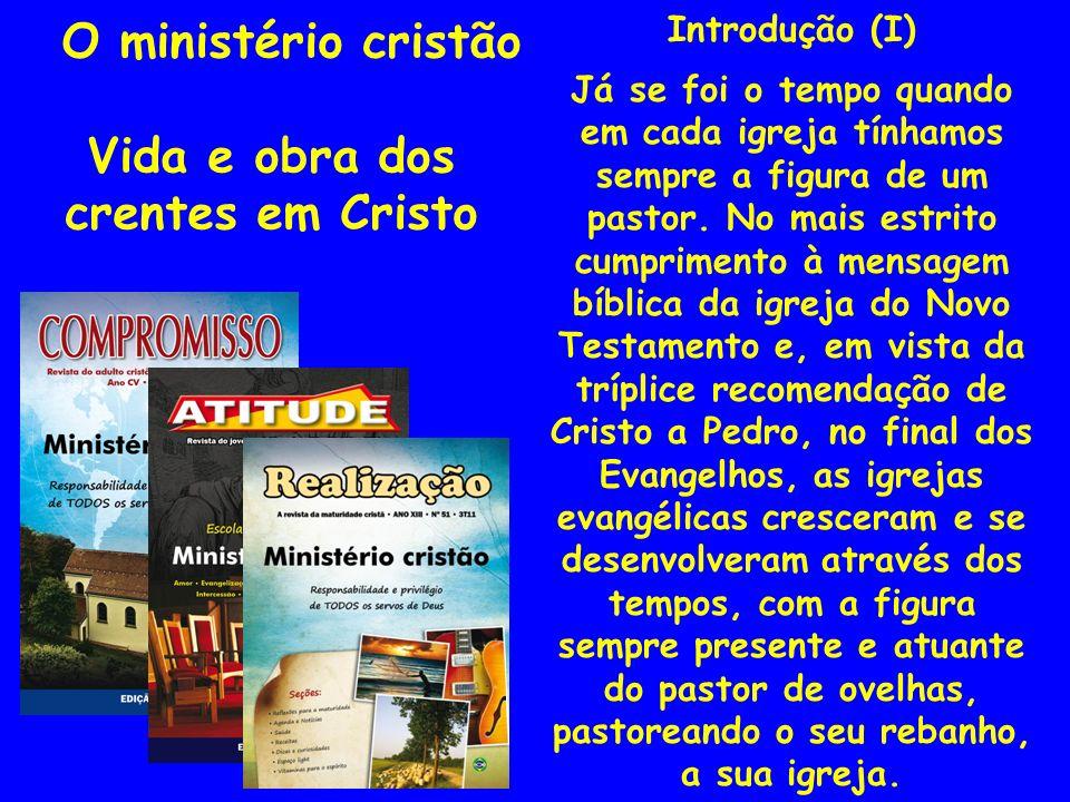 Introdução (I) Já se foi o tempo quando em cada igreja tínhamos sempre a figura de um pastor. No mais estrito cumprimento à mensagem bíblica da igreja