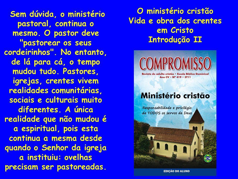 Sem dúvida, o ministério pastoral, continua o mesmo. O pastor deve
