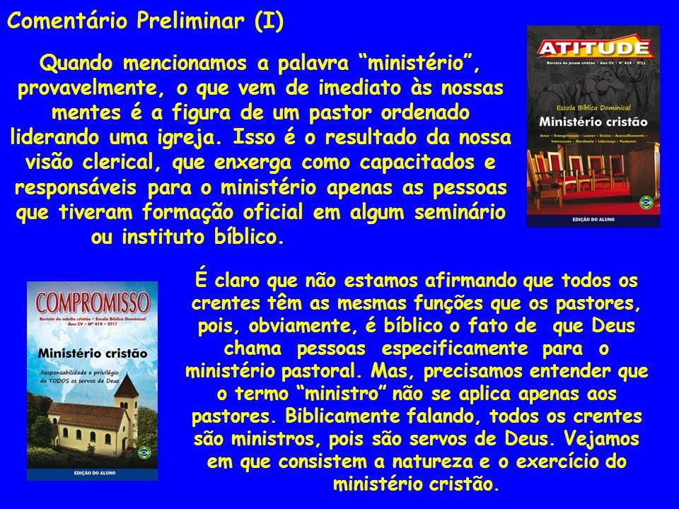 Comentário Preliminar (I) Quando mencionamos a palavra ministério, provavelmente, o que vem de imediato às nossas mentes é a figura de um pastor orden