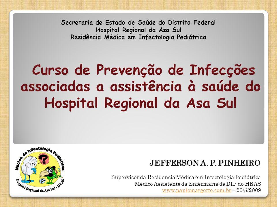JEFFERSON A. P. PINHEIRO Secretaria de Estado de Saúde do Distrito Federal Hospital Regional da Asa Sul Residência Médica em Infectologia Pediátrica C
