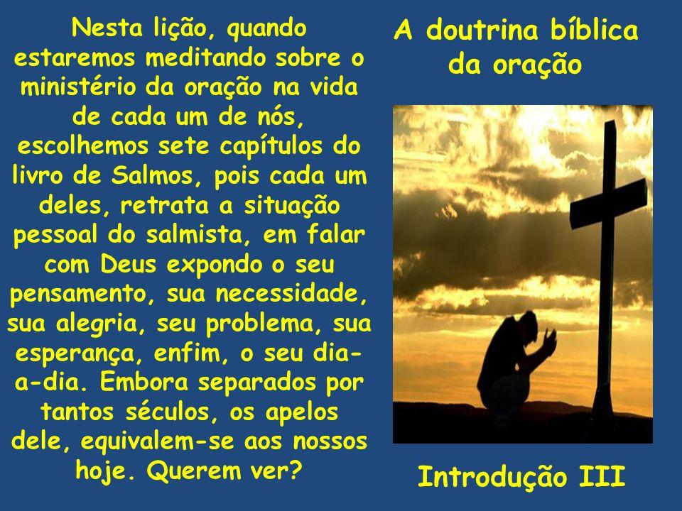 A doutrina bíblica da oração Introdução III Nesta lição, quando estaremos meditando sobre o ministério da oração na vida de cada um de nós, escolhemos