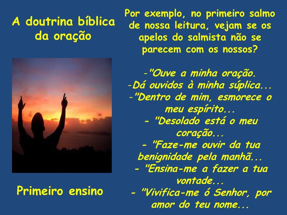A doutrina bíblica da oração Primeiro ensino Por exemplo, no primeiro salmo de nossa leitura, vejam se os apelos do salmista não se parecem com os nos