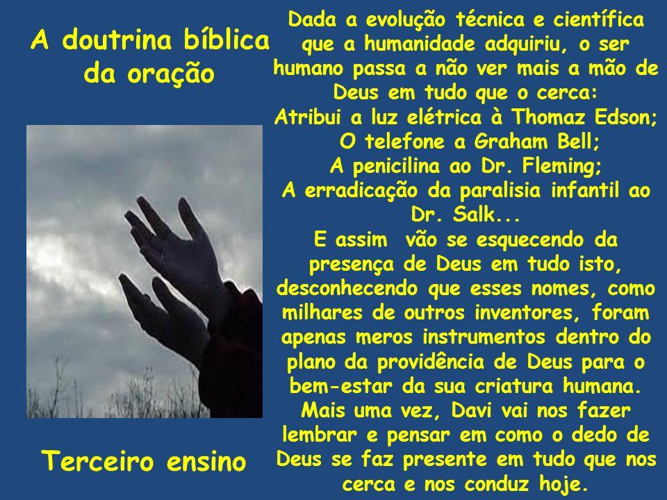 A doutrina bíblica da oração Terceiro ensino Dada a evolução técnica e científica que a humanidade adquiriu, o ser humano passa a não ver mais a mão d