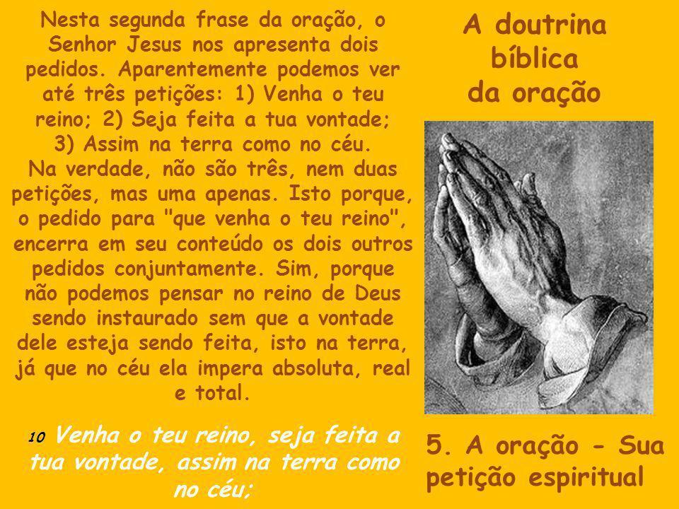 A doutrina bíblica da oração Nesta segunda frase da oração, o Senhor Jesus nos apresenta dois pedidos. Aparentemente podemos ver até três petições: 1)