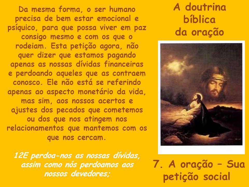 A doutrina bíblica da oração 7. A oração – Sua petição social Da mesma forma, o ser humano precisa de bem estar emocional e psíquico, para que possa v