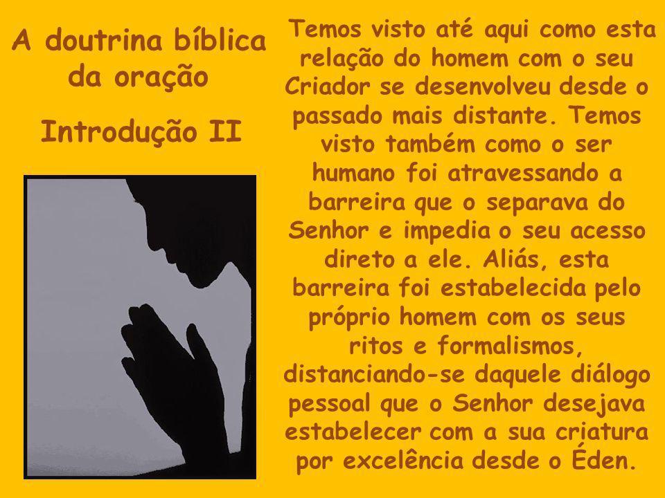 A doutrina bíblica da oração Introdução III A verdade é que o Senhor desejava realmente relacionar-se em intimidade com a sua criatura.