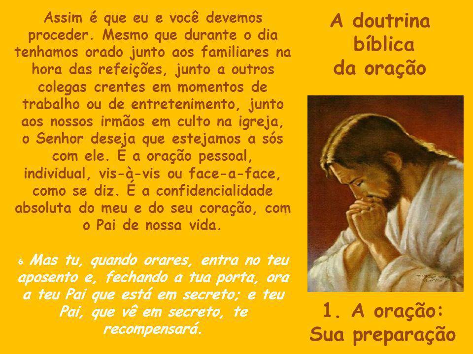 A doutrina bíblica da oração Assim é que eu e você devemos proceder. Mesmo que durante o dia tenhamos orado junto aos familiares na hora das refeições