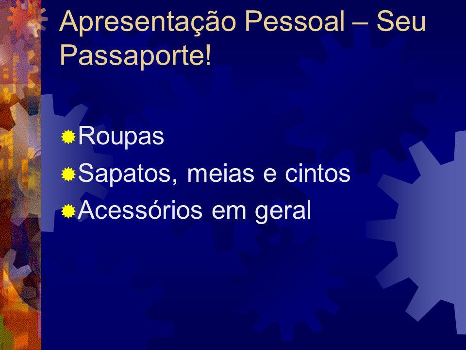 Apresentação Pessoal – Seu Passaporte! Roupas Sapatos, meias e cintos Acessórios em geral