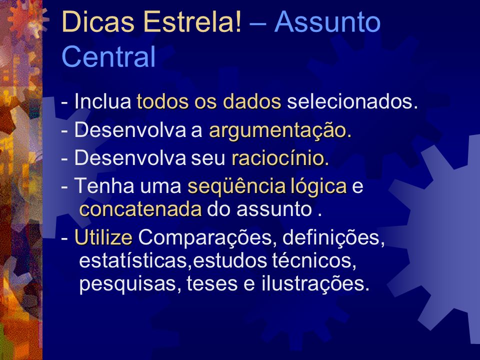 Dicas Estrela! – Assunto Central todos os dados - Inclua todos os dados selecionados. argumentação. - Desenvolva a argumentação. raciocínio. - Desenvo