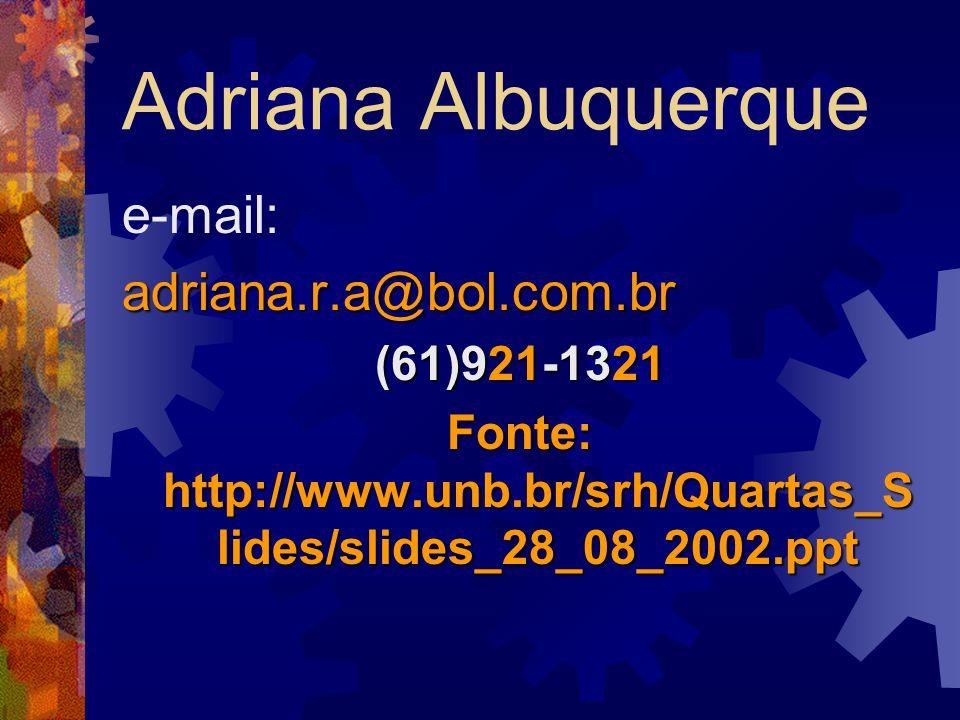 Adriana Albuquerque e-mail:adriana.r.a@bol.com.br (61)921-1321 Fonte: http://www.unb.br/srh/Quartas_S lides/slides_28_08_2002.ppt