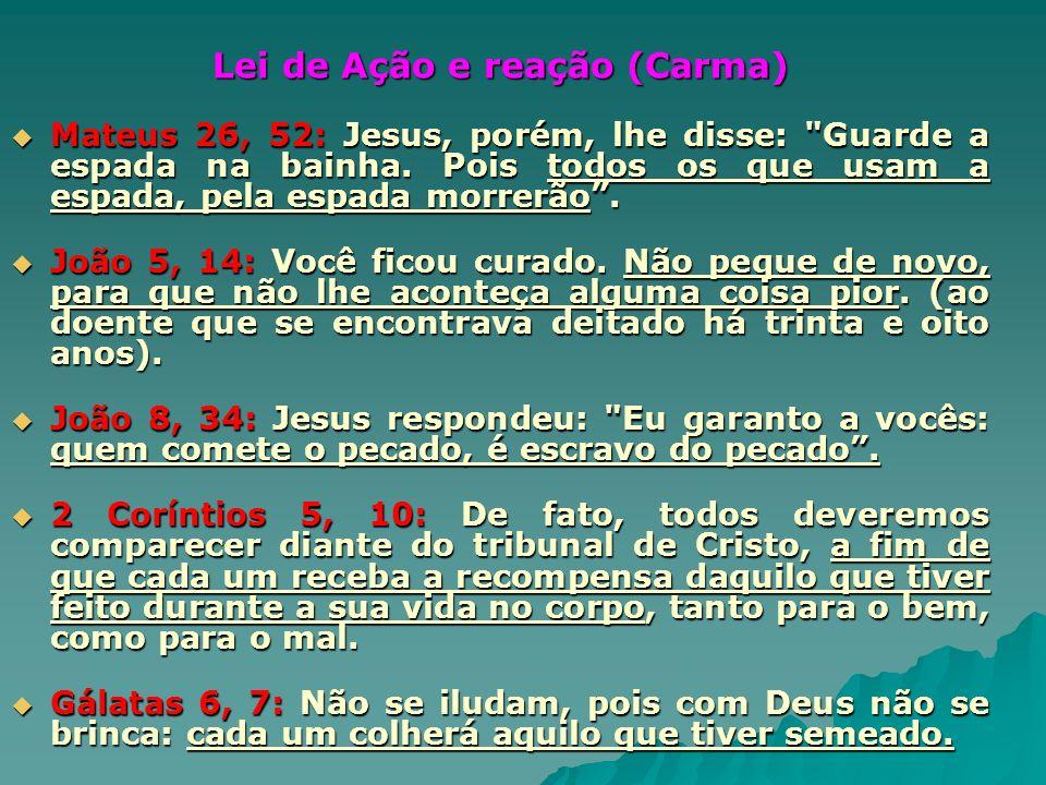 Lei de Ação e reação (Carma) Mateus 26, 52: Jesus, porém, lhe disse: