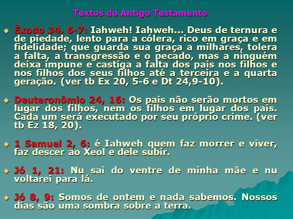 Textos do Antigo Testamento Êxodo 34, 6-7: Iahweh! Iahweh... Deus de ternura e de piedade, lento para a cólera, rico em graça e em fidelidade; que gua