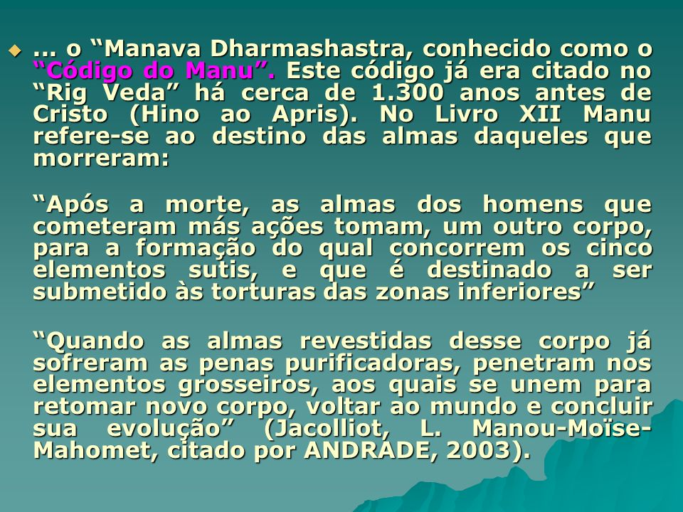 ... o Manava Dharmashastra, conhecido como o Código do Manu. Este código já era citado no Rig Veda há cerca de 1.300 anos antes de Cristo (Hino ao Apr