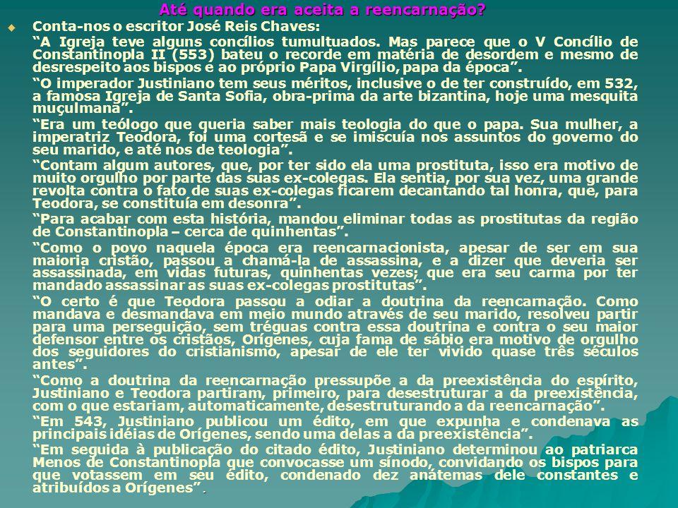 Até quando era aceita a reencarnação? Conta-nos o escritor José Reis Chaves: A Igreja teve alguns concílios tumultuados. Mas parece que o V Concílio d