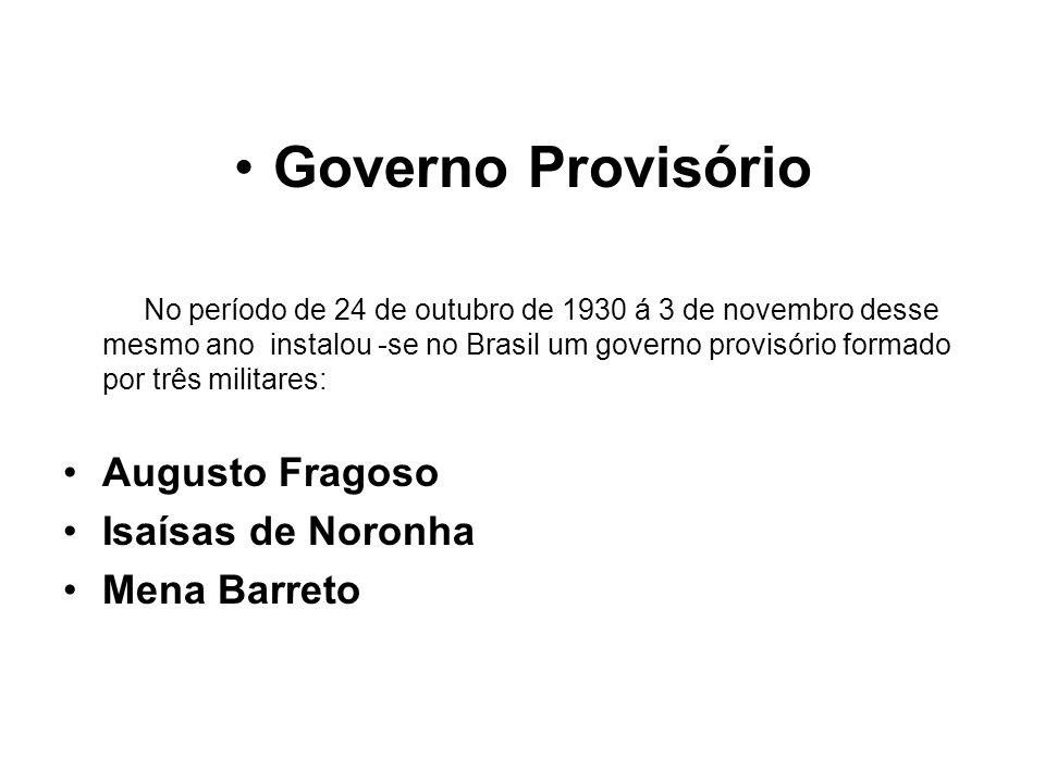 Governo Provisório No período de 24 de outubro de 1930 á 3 de novembro desse mesmo ano instalou -se no Brasil um governo provisório formado por três m