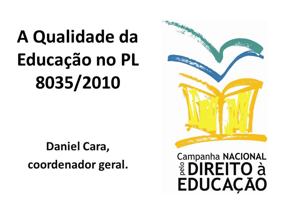A Qualidade da Educação no PL 8035/2010 Daniel Cara, coordenador geral.