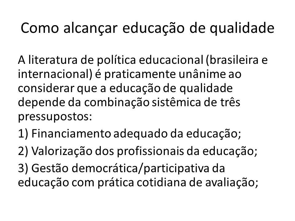 A literatura de política educacional (brasileira e internacional) é praticamente unânime ao considerar que a educação de qualidade depende da combinaç