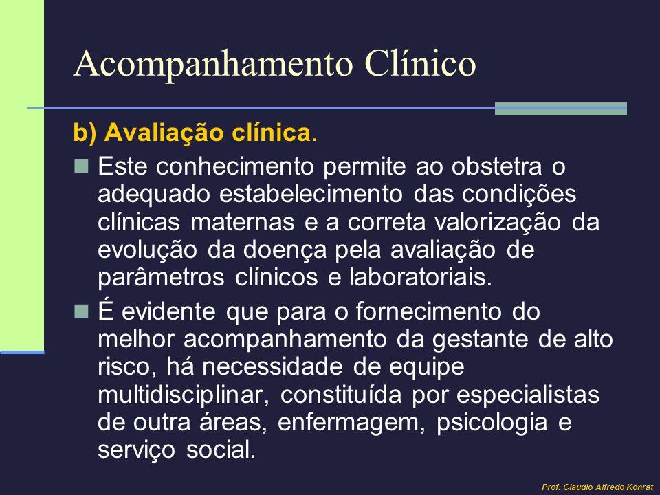 Acompanhamento Clínico b) Avaliação clínica. Este conhecimento permite ao obstetra o adequado estabelecimento das condições clínicas maternas e a corr
