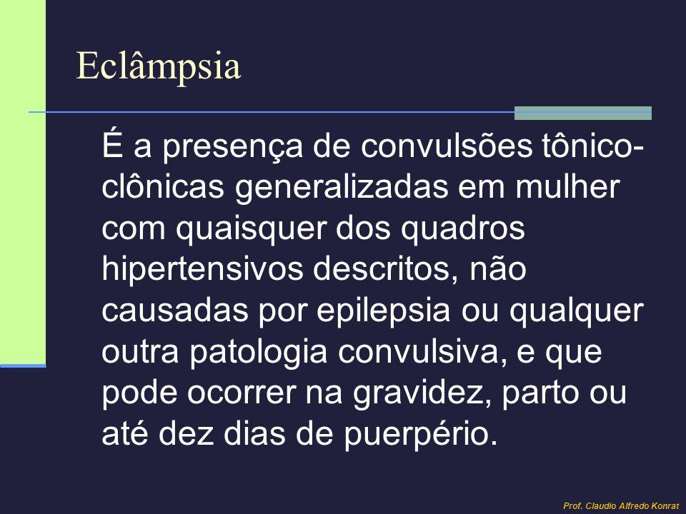 Eclâmpsia É a presença de convulsões tônico- clônicas generalizadas em mulher com quaisquer dos quadros hipertensivos descritos, não causadas por epil