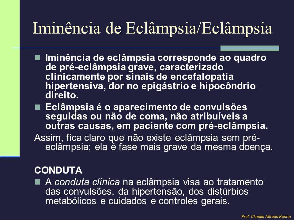 Iminência de Eclâmpsia/Eclâmpsia Iminência de eclâmpsia corresponde ao quadro de pré-eclâmpsia grave, caracterizado clinicamente por sinais de encefal