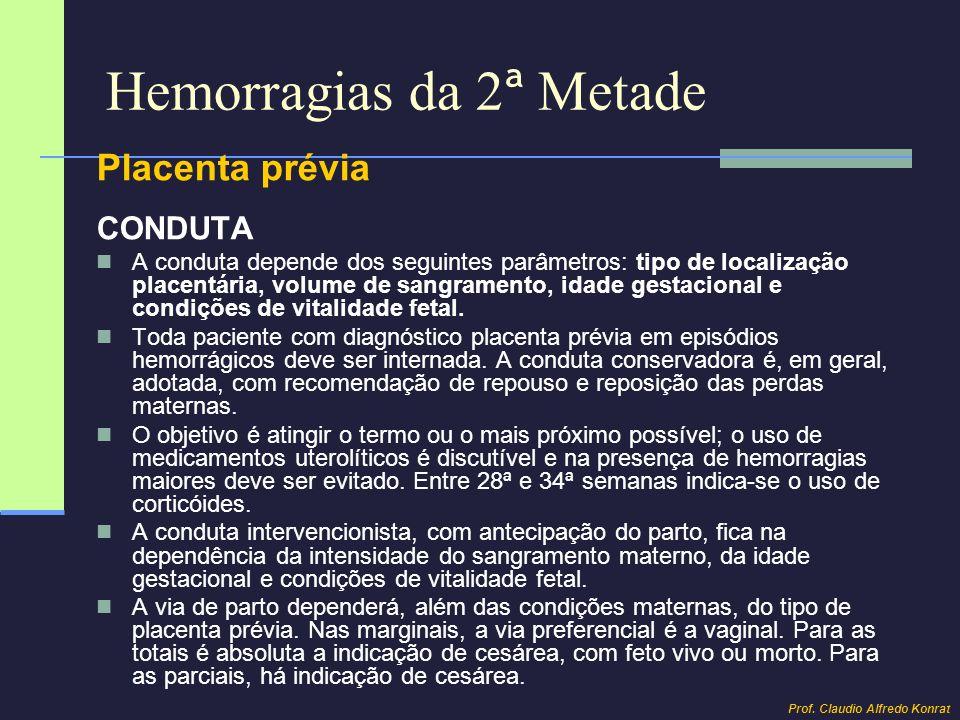 Hemorragias da 2 ª Metade Placenta prévia CONDUTA A conduta depende dos seguintes parâmetros: tipo de localização placentária, volume de sangramento,