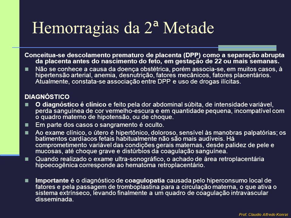 Hemorragias da 2 ª Metade Placenta Prévia CONDUTA A conduta clínica objetiva: reposição de volume, princípio básico para evitar complicações como a coagulopatia.
