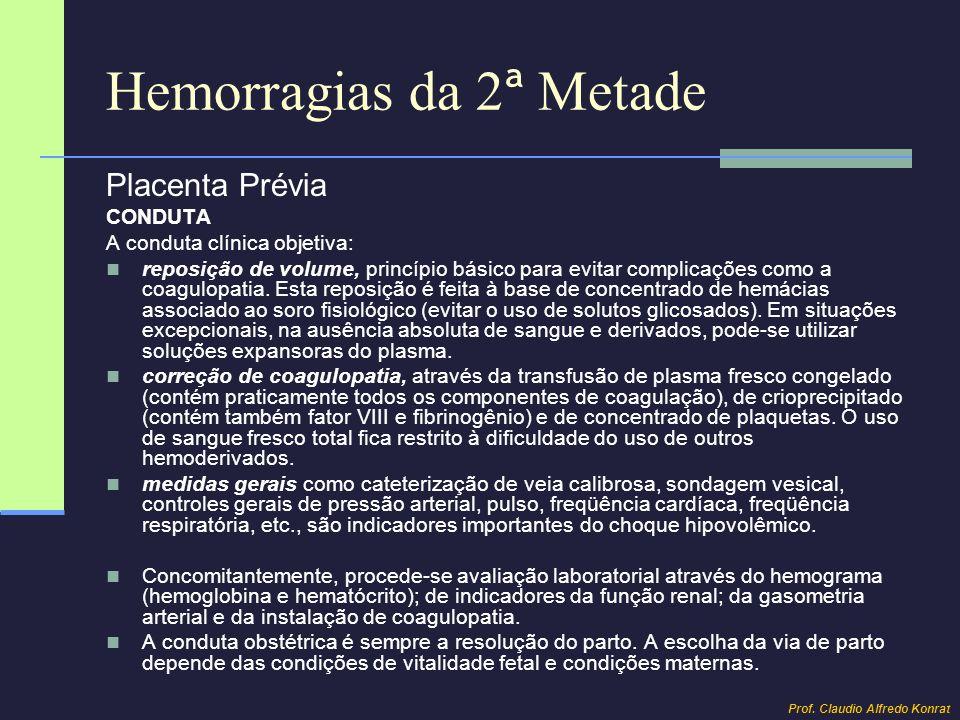 Hemorragias da 2 ª Metade Placenta Prévia CONDUTA A conduta clínica objetiva: reposição de volume, princípio básico para evitar complicações como a co