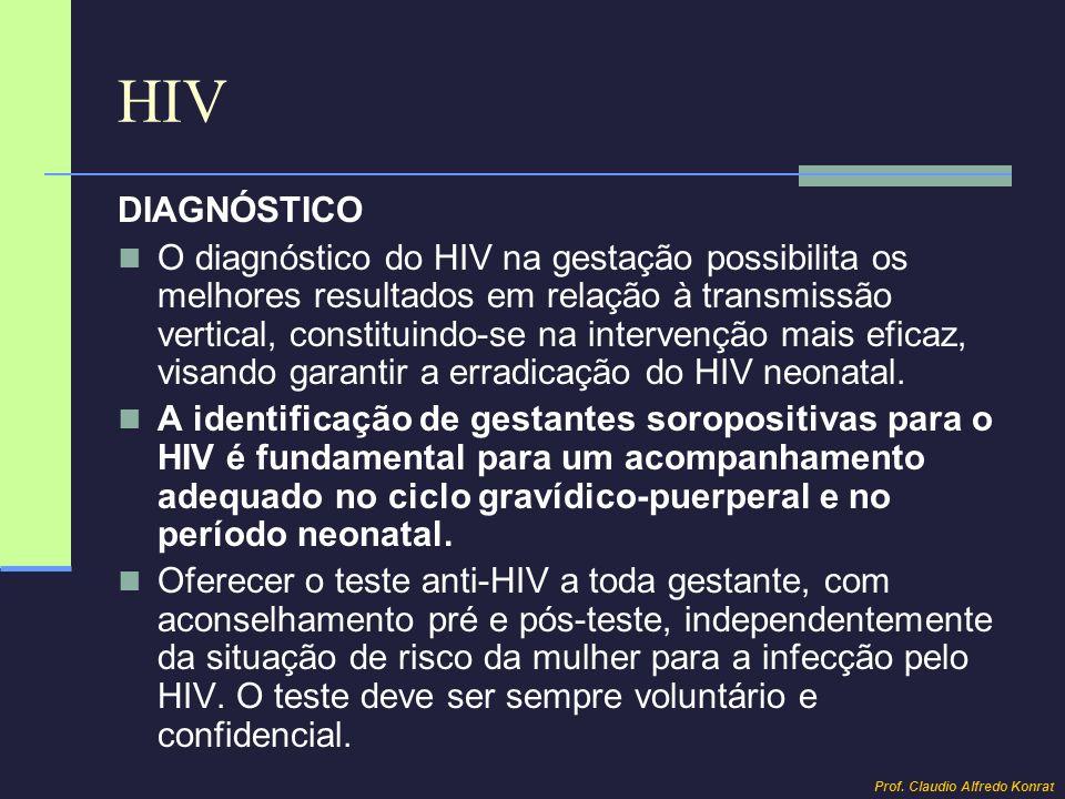 HIV DIAGNÓSTICO O diagnóstico do HIV na gestação possibilita os melhores resultados em relação à transmissão vertical, constituindo-se na intervenção