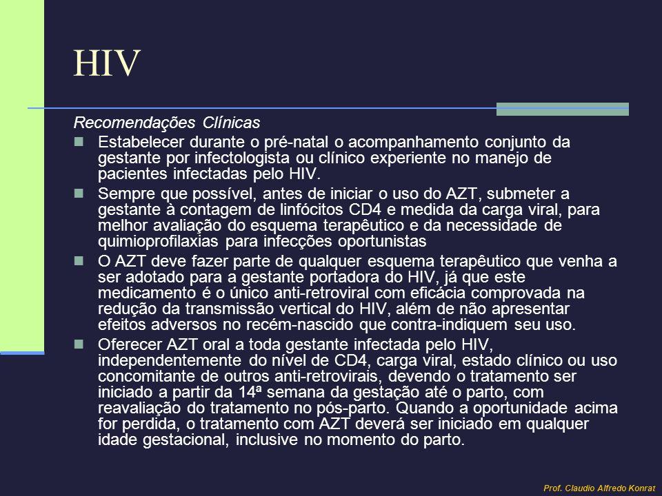 HIV Recomendações Clínicas Monitorar a gestante com hemograma e transaminases no início do tratamento com AZT e, a seguir, a cada mês.