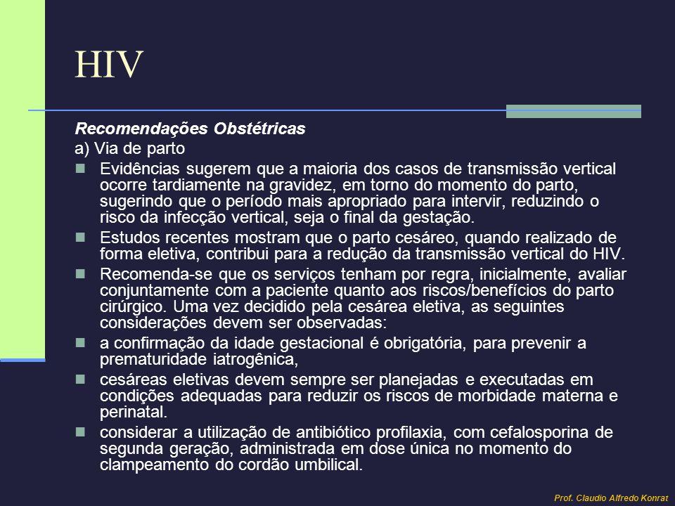 HIV Recomendações Obstétricas a) Via de parto Evidências sugerem que a maioria dos casos de transmissão vertical ocorre tardiamente na gravidez, em to