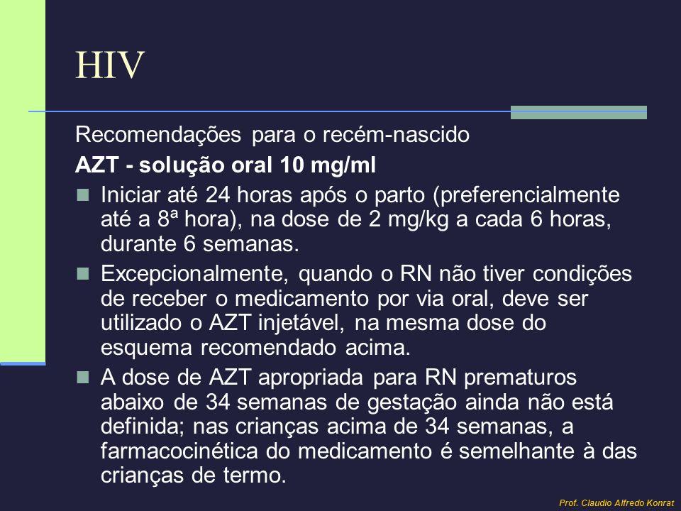HIV Recomendações para o recém-nascido AZT - solução oral 10 mg/ml Iniciar até 24 horas após o parto (preferencialmente até a 8ª hora), na dose de 2 m