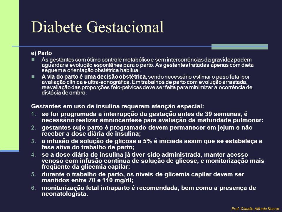 Diabete Gestacional e) Parto As gestantes com ótimo controle metabólico e sem intercorrências da gravidez podem aguardar a evolução espontânea para o