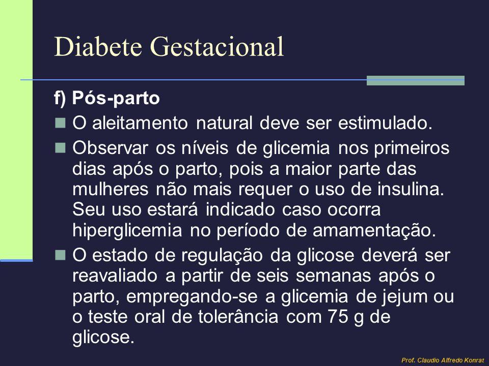 Diabete Gestacional f) Pós-parto O aleitamento natural deve ser estimulado. Observar os níveis de glicemia nos primeiros dias após o parto, pois a mai