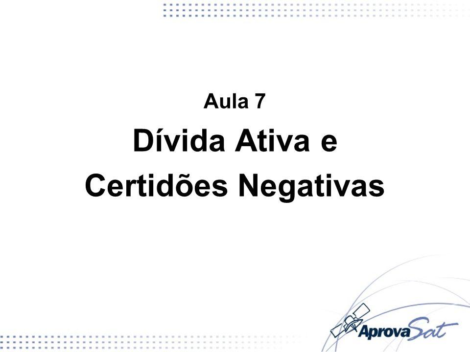 Aula 7 Dívida Ativa e Certidões Negativas