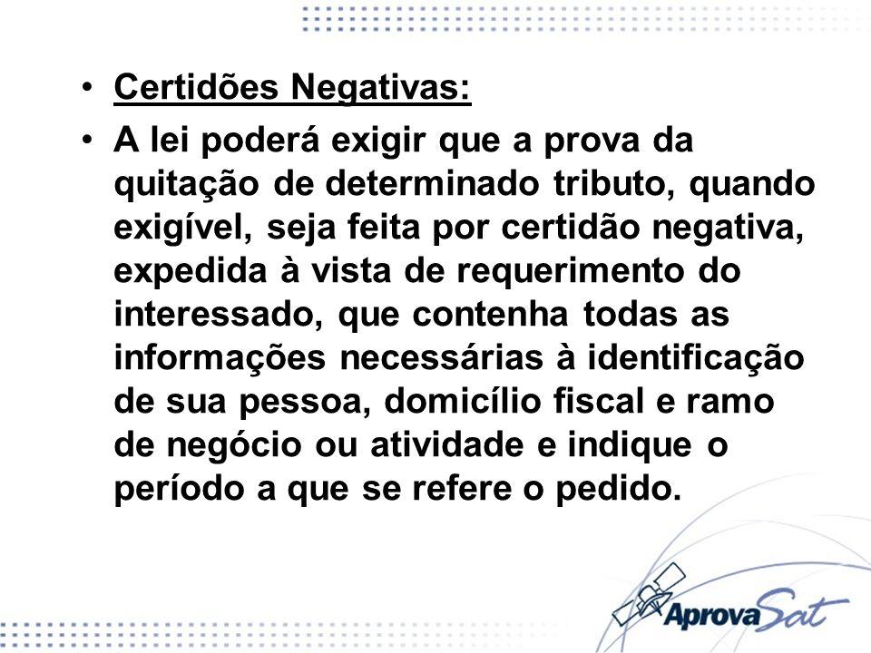 Certidões Negativas: A lei poderá exigir que a prova da quitação de determinado tributo, quando exigível, seja feita por certidão negativa, expedida à