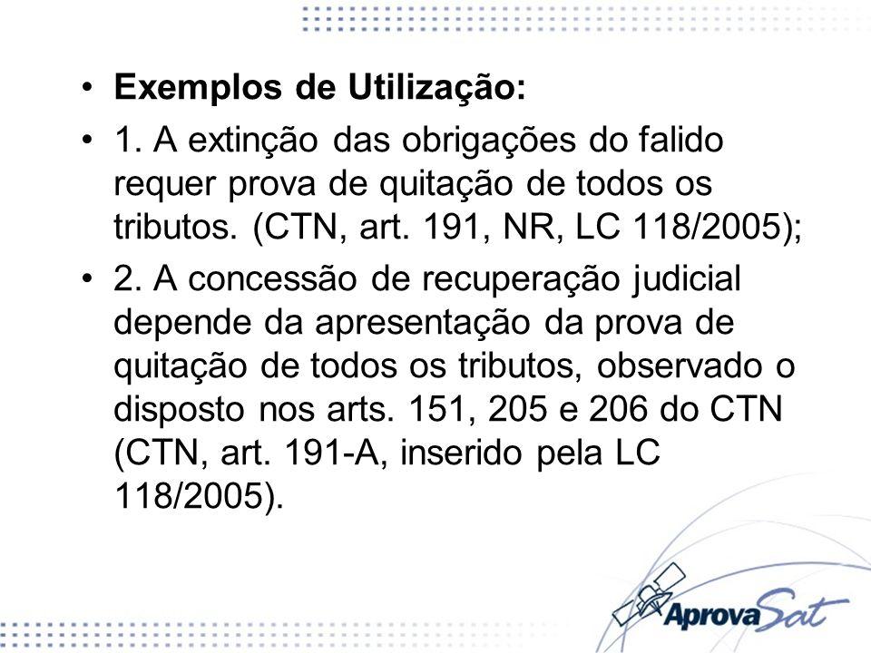 Exemplos de Utilização: 1. A extinção das obrigações do falido requer prova de quitação de todos os tributos. (CTN, art. 191, NR, LC 118/2005); 2. A c