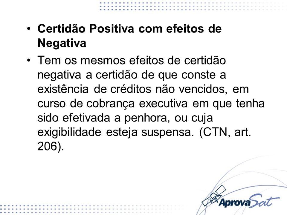 Certidão Positiva com efeitos de Negativa Tem os mesmos efeitos de certidão negativa a certidão de que conste a existência de créditos não vencidos, e