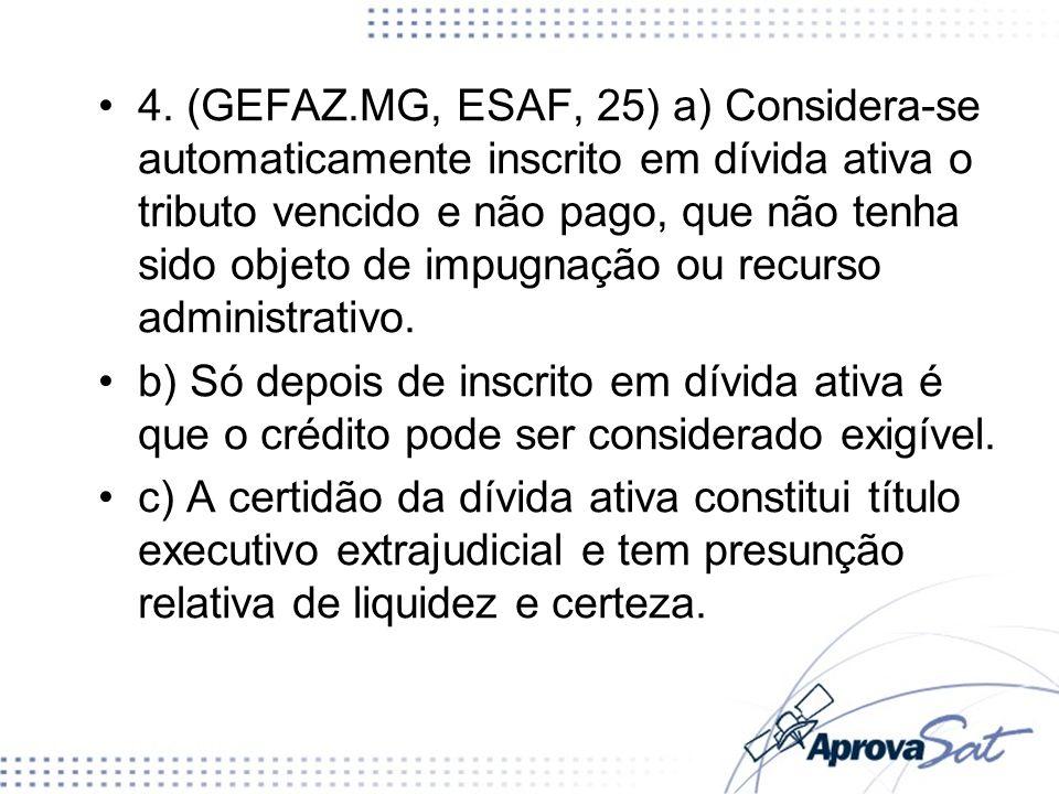 4. (GEFAZ.MG, ESAF, 25) a) Considera-se automaticamente inscrito em dívida ativa o tributo vencido e não pago, que não tenha sido objeto de impugnação