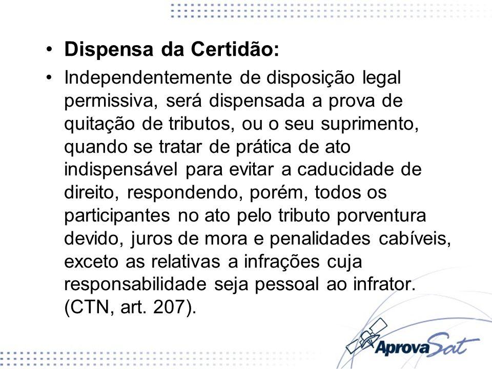 Dispensa da Certidão: Independentemente de disposição legal permissiva, será dispensada a prova de quitação de tributos, ou o seu suprimento, quando s